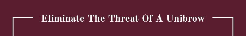 eliminate threat of unibrow