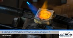 Rapid Prototype Casting and Machining in Denver