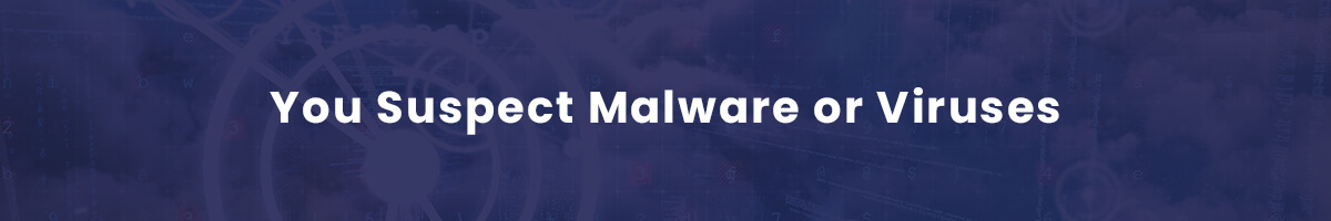 You-Suspect-Malware-or-Viruses