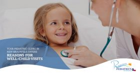 YOUR PEDIATRIC CLINIC IN NEW BRAUNFELS OFFERS REASONS FOR WELL-CHILD VISITS