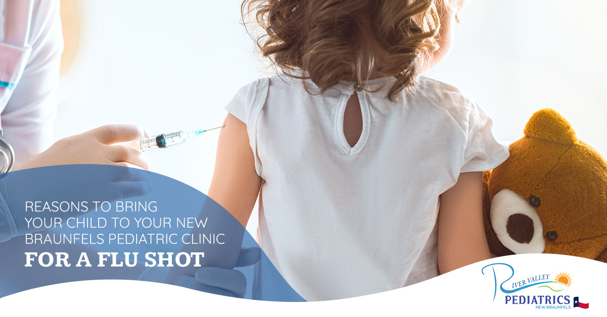 REASONS TO BRING YOUR CHILD TO YOUR NEW BRAUNFELS PEDIATRIC CLINIC FOR A FLU SHOT