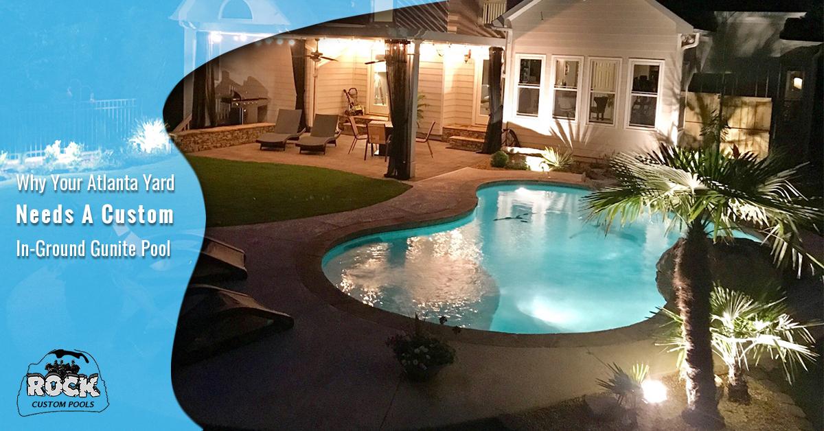 Why Your Atlanta Yard Needs A Custom In-Ground Gunite Pool | Rock ...