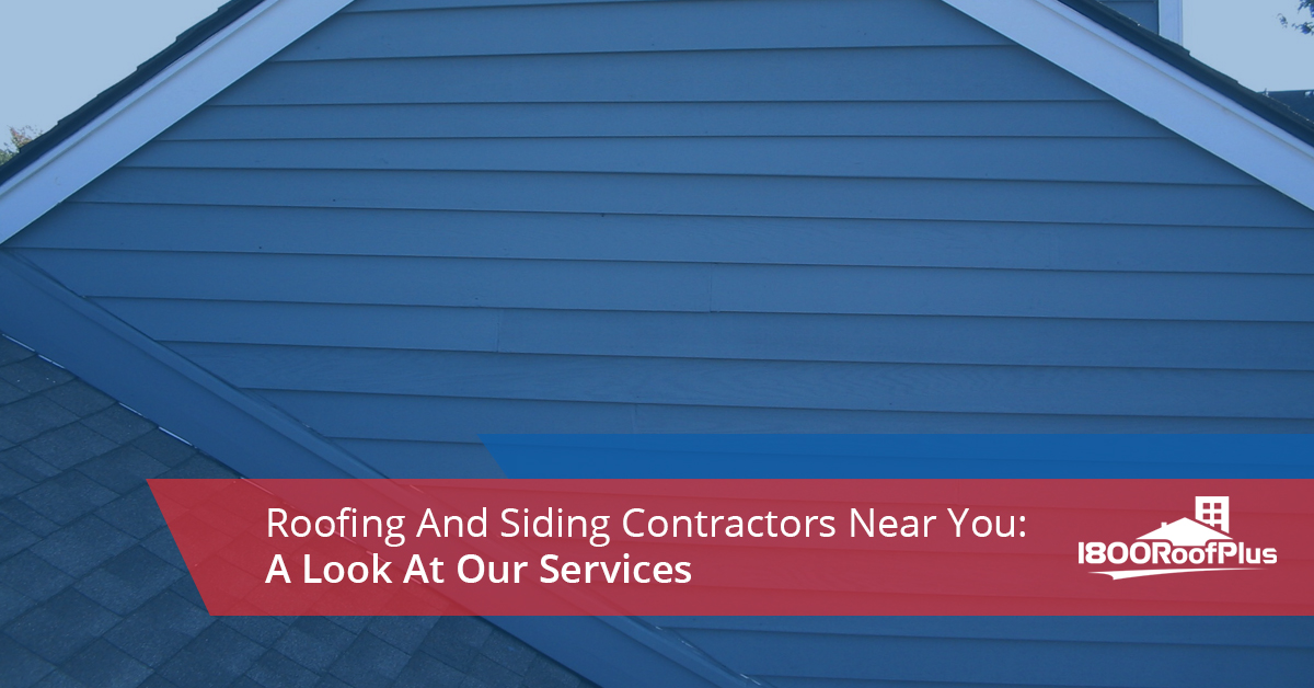 Roofing And Siding Contractors Near Me: Our Services | 1800