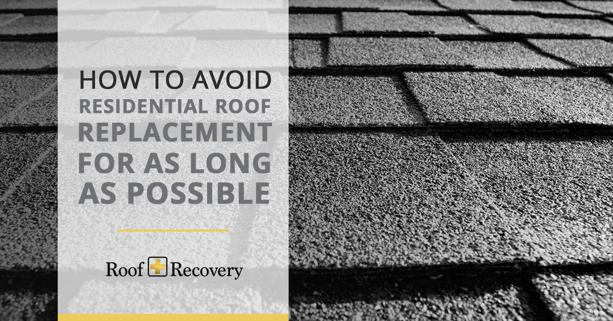 How to Avoid Residential Roof Replacement for As Long As Possible