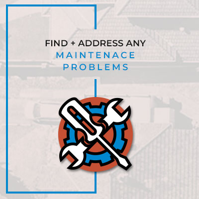 Find and address any maintenance problems.