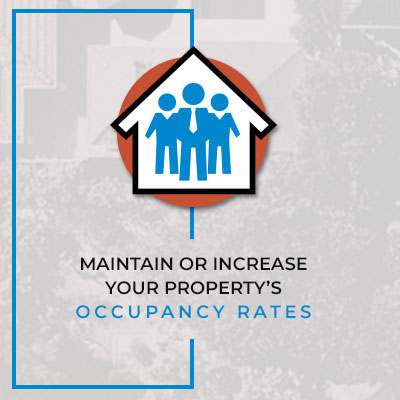 Maintain or increased your property's occupancy rates.