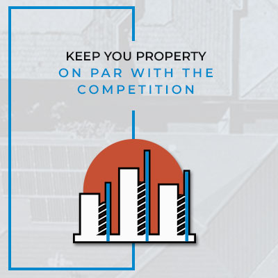 Keep your property on par with the competition.