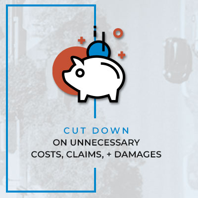 Cut down on unnecessary costs, claims, and damages.