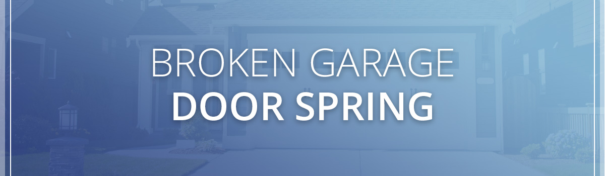 Broken Garage Door Spring Call Us For Garage Door Spring Repair