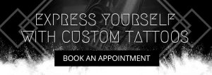 Express Yourself With Custom Tattoos. Book an appointment today!