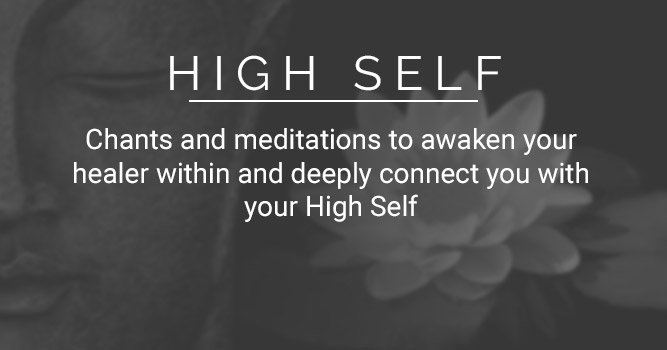 High Self: Chants and meditations to awaken your healer within and deeply connect you with your High Self