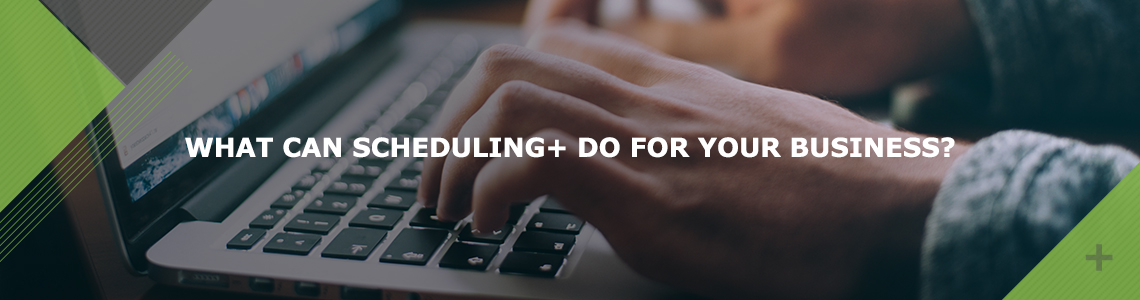 What Can Scheduling+ Do For Your Business