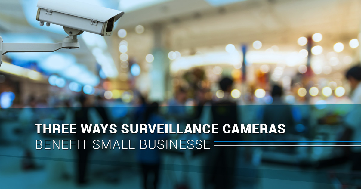 Three Ways Surveillance Cameras Benefit Small Businesse