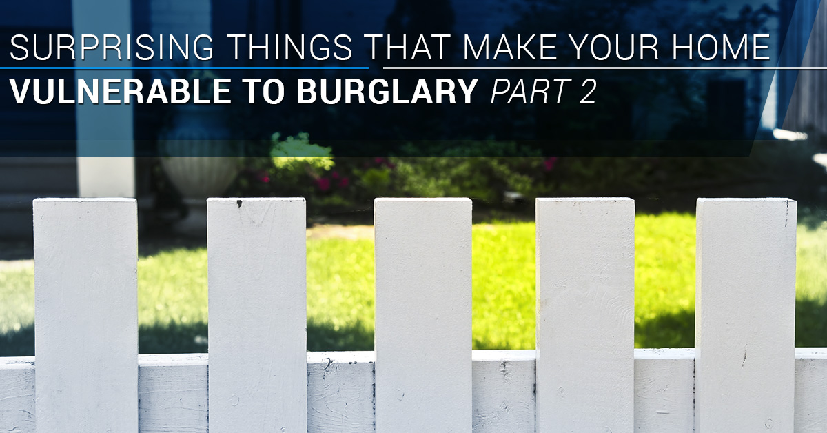 Surprising Things That Make Your Home Vulnerable to Burglary Part 2