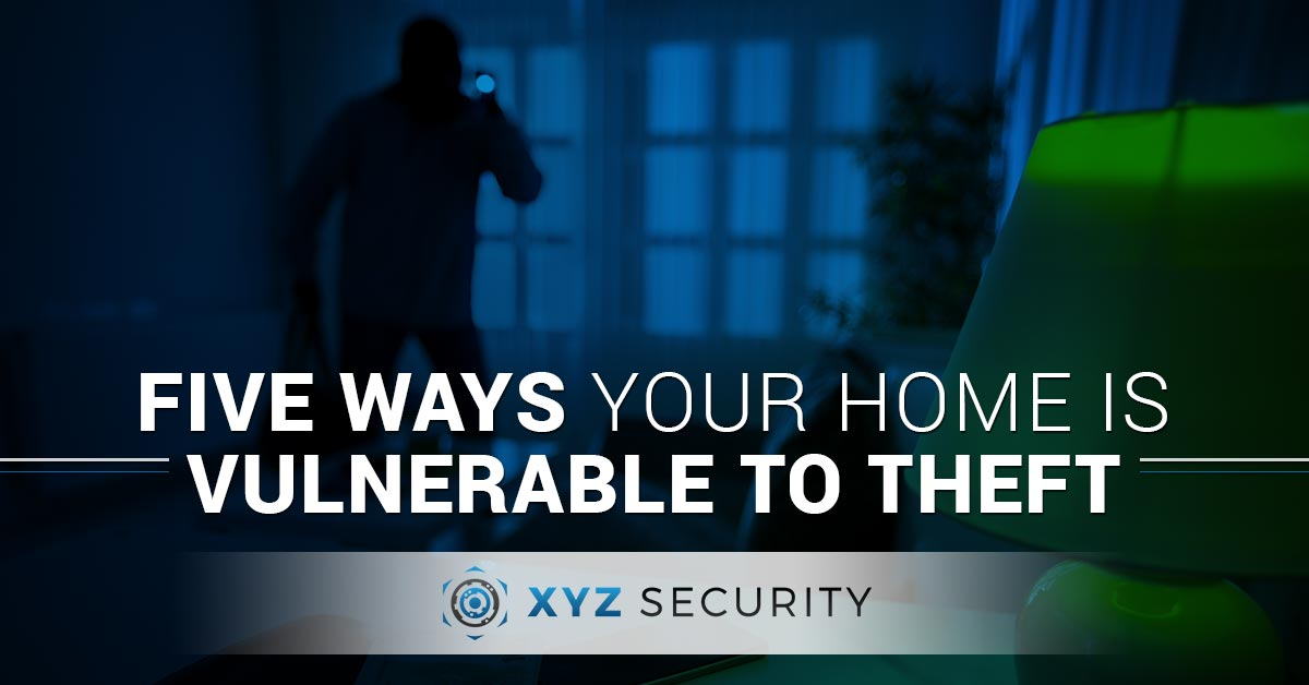 Five Ways Your Home Is Vulnerable to Theft