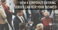 See how corporate catering services can help your business