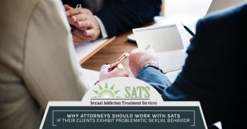 Why Attorneys Should Work With SATS If Their Clients Exhibit Problematic Sexual Behavior