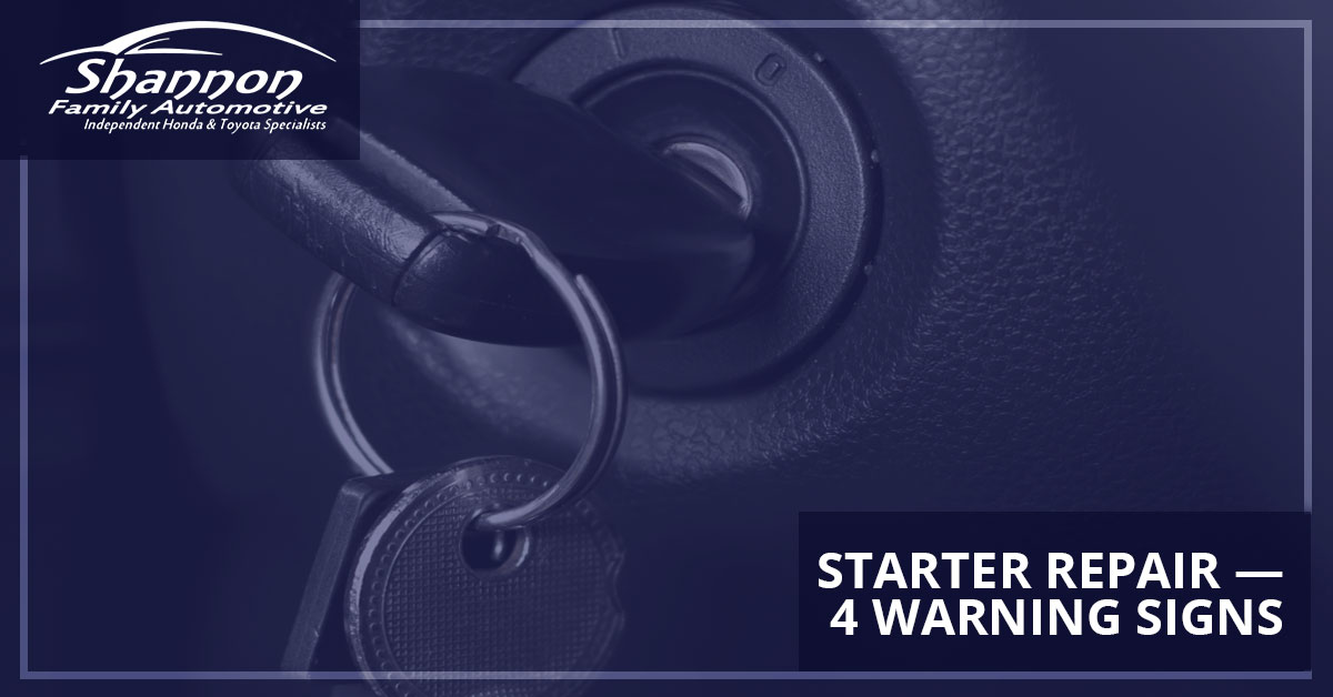 Starter Repair — 4 Warning Signs | Shannon Family Auto
