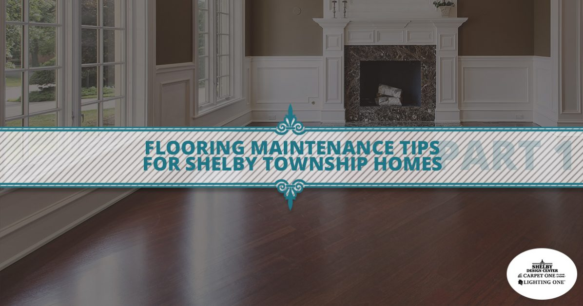 Flooring Store Shelby Township More Floor Maintenance Tips For