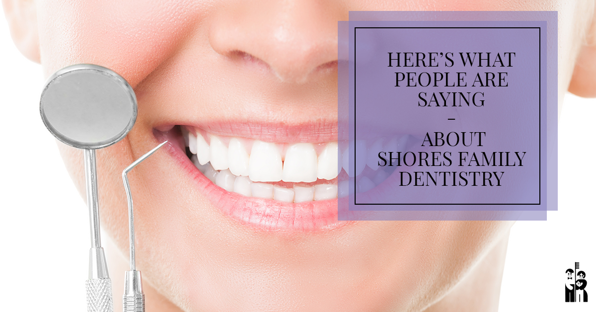 Here's What People Are Saying About Shores Family Dentistry
