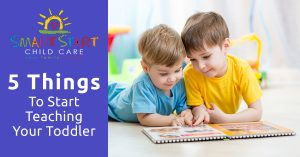 Five things to teach your toddler and other child care advice