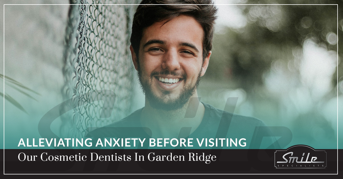 Alleviating Anxiety Before Visiting Our Cosmetic Dentists In Garden Ridge