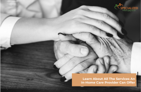 Learn About All The Services An In-Home Care Agency Can Provide - Private Care