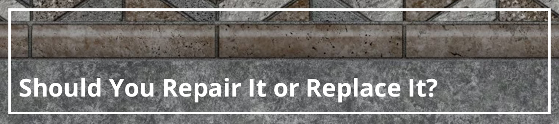Should You Repair It or Replace It