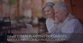 What Estate Planning Documents Should My Elderly Parents Have
