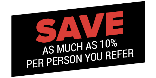 SAVE as much as 10% per person you refer