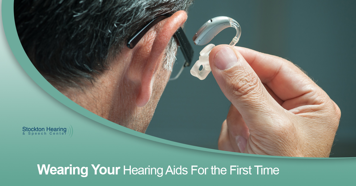 Hearing Aids Stockton: Wearing Your Hearing Aids For the