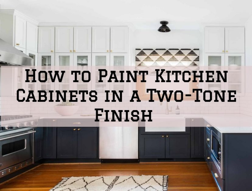 How To Paint Kitchen Cabinets In A Two Tone Finish In The Woodlands
