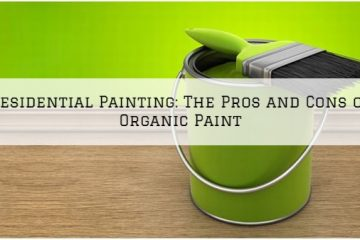 Residential Painting Woodlands, TX_ The Pros and Cons of Organic Paint