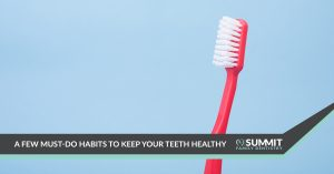 A Few Must-Do Habits to Keep Your Teeth Healthy