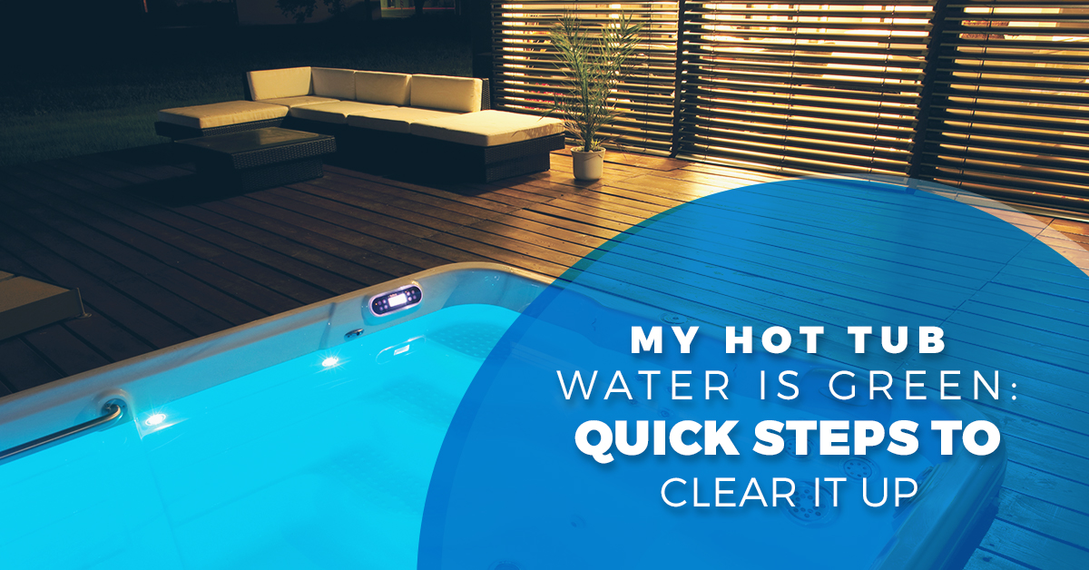 Hot Tubs, Spa Service, & Tip For Ditching Green Hot Tub Water