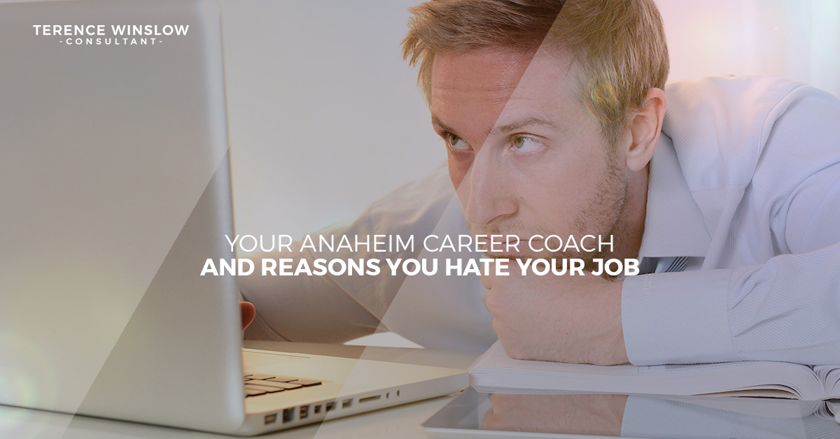 Your Anaheim Career Coach and Reasons You Hate Your Job