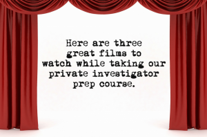 Three movies to watch while you study for our private investigator prep course.