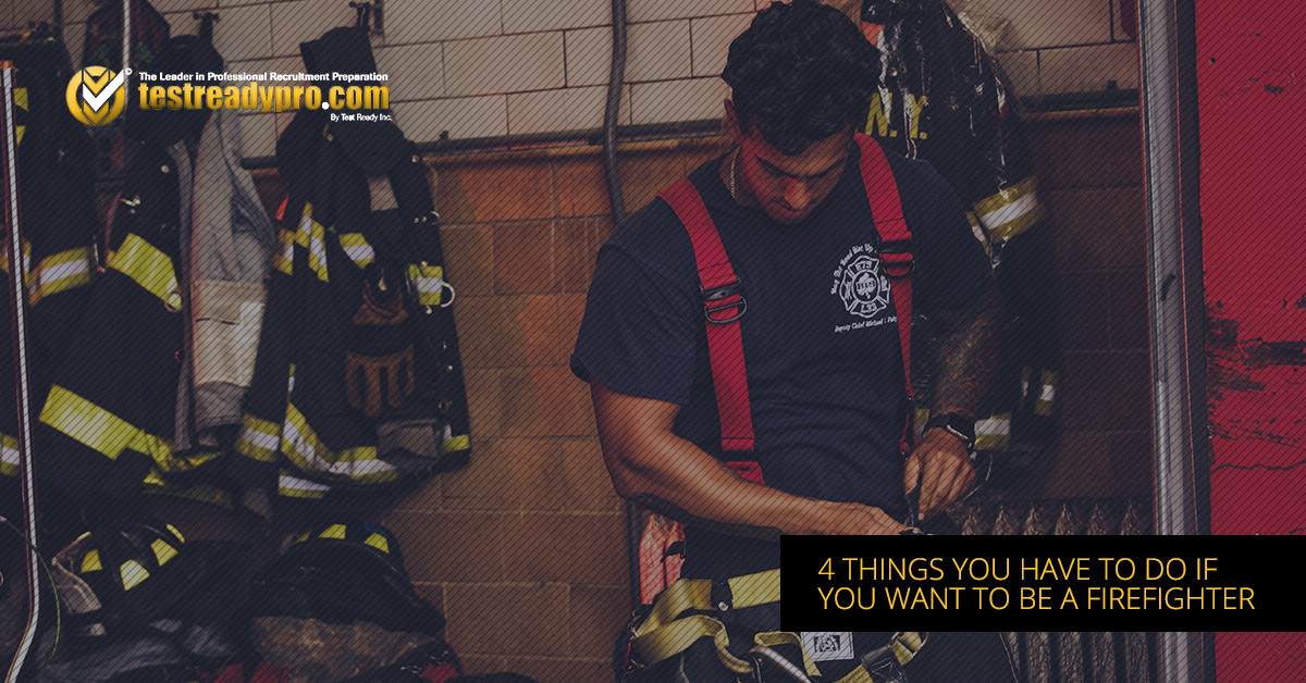 4 Things You Have To Do If You Want To Be A Firefighter