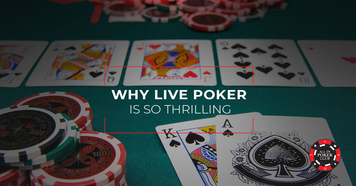 Why Live Poker is So Thrilling
