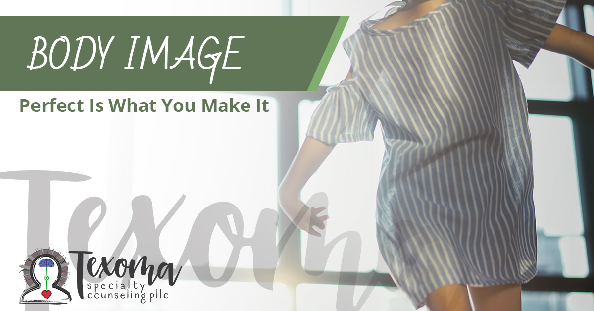 Body Image - Perfect is what you make it