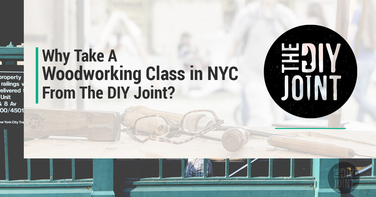Why Take A Woodworking Class in NYC from the DIY Joint