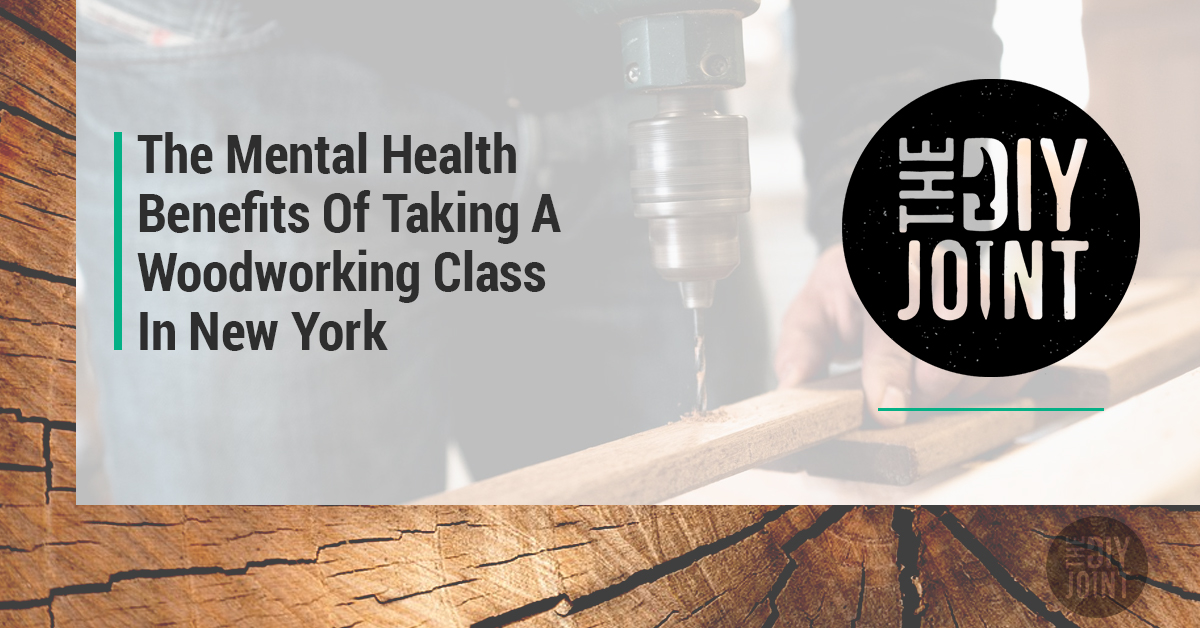 The Mental Health Benefits Of Woodworking The Diy Joint