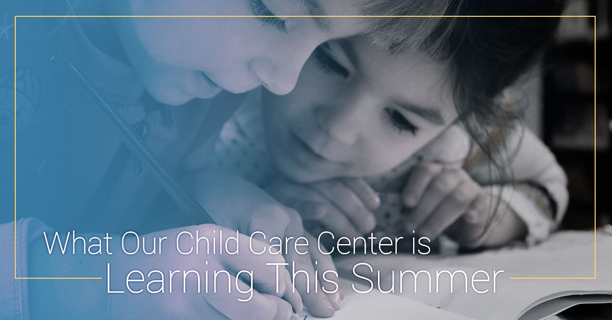 what our child care center is learning this summer