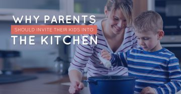 Why Parents Should Invite Their Kids Into the Kitchen