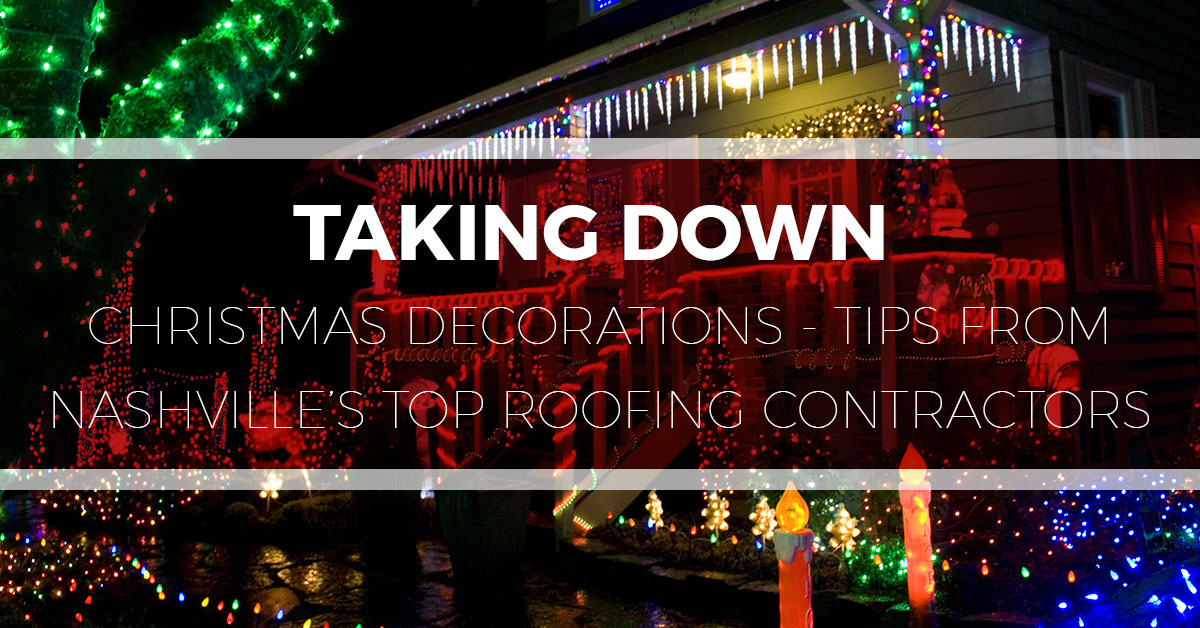 taking down christmas decorations lightstips from nashvilles top roofing contractors tim leeper roofing - When To Take Down Christmas Lights