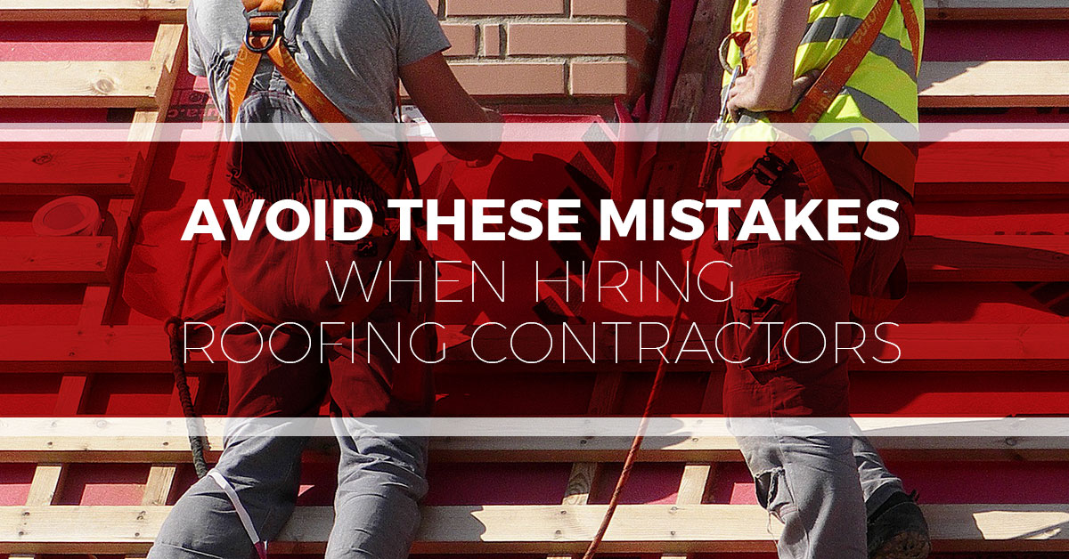 Avoid These Mistakes When Hiring Roofing Contractors | Tim