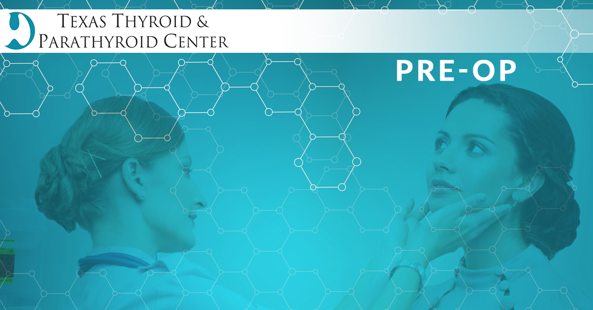 Pre-Op - Before Your Parathyroid Surgery In Austin | Texas