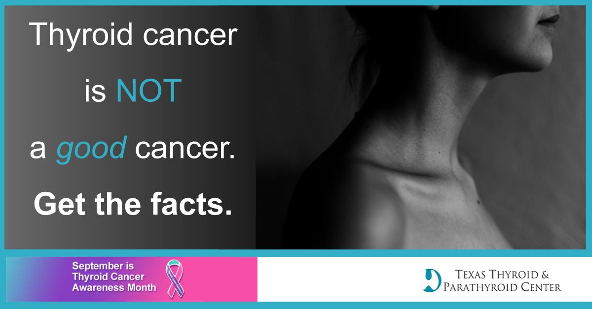 Thyroid Cancer Is Not A Good Cancer Texas Thyroid Parathyroid