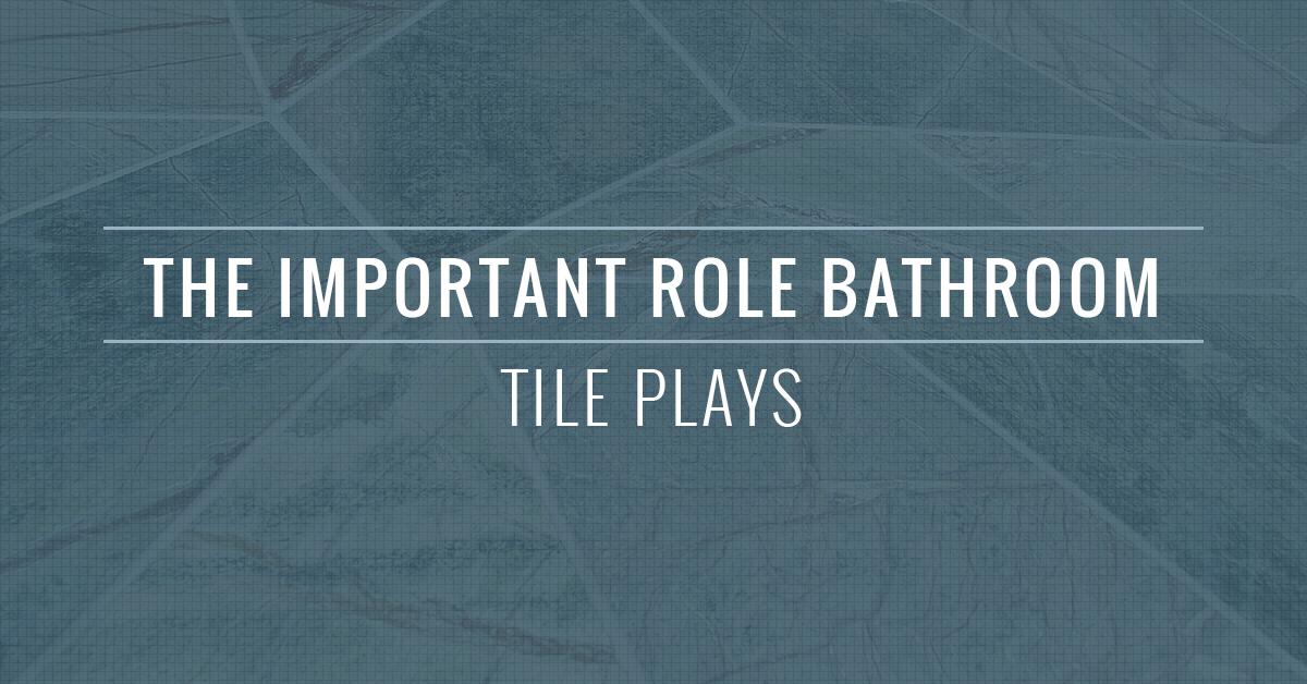 Bathroom Tiles San Fernando The Important Role They Play
