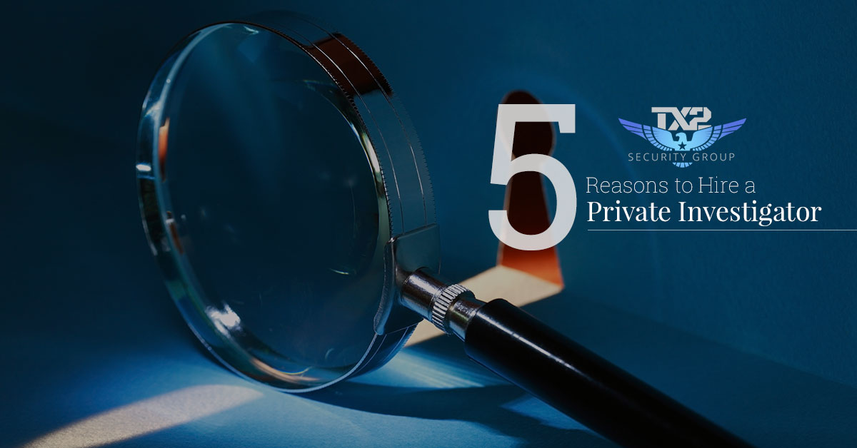 5 Reasons to Hire a Private Investigator